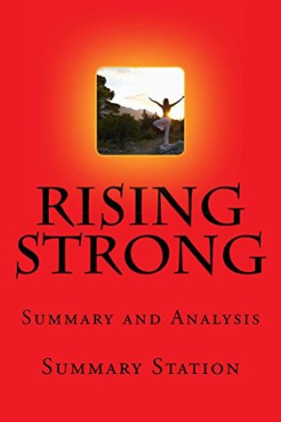"Rising Strong | Summary: Summary and Analysis of Brene Brown's ""Rising Strong: The Reckoning, The Rumble, The Revolution"""