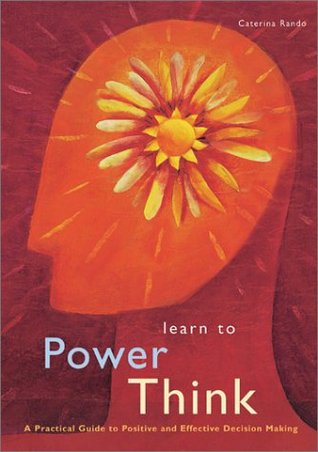 Learn to Power Think: A Practical Guide to Positive and Effective
