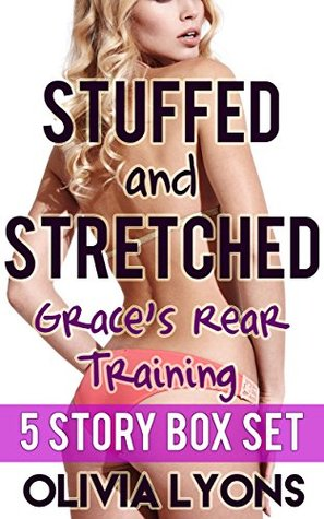Stuffed and Stretched: Grace's Rear Training