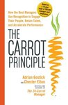 The Carrot Principle: How the Best Managers Use Recognition to Engage Their Employees, Retain Talent, and Drive Performance