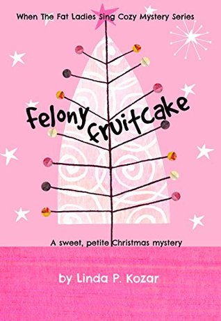 Felony Fruitcake (When the Fat Ladies Sing 5)