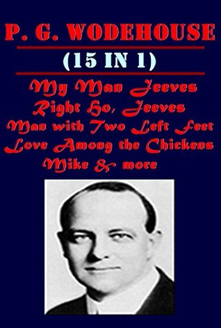 Complete P. G. Wodehouse Humor- My Man Right Ho Jeeves Man with Two Left Feet Something New A Damsel in Distress Mike Adventures of Sally Psmith Journalist Man Upstairs Miscellany in the City