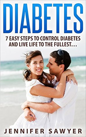 Diabetes: 7 EASY Steps to Control Diabetes in 2015 & Live Life to the Fullest: (Diabetes, Diabetes diet, Diabetes for dummies)