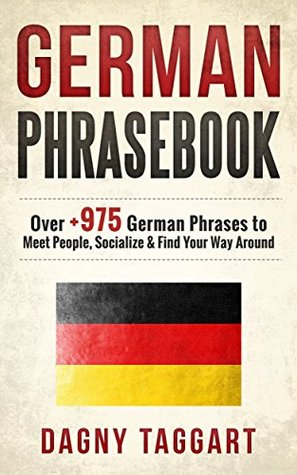 German: Phrasebook! - Over +975 German Phrases to Meet People, Socialize & Find Your Way Around - All While Speaking Perfect German!