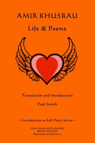 Amir Khusrau: Life & Poems (Introduction to Sufi Poets Series Book 1)