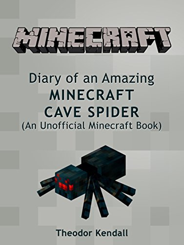 Minecraft: Diary of an Amazing Minecraft Cave Spider (An Unofficial Minecraft Book) (Minecraft Diary, Minecraft Books, Wimpy Tales Little Kitten Enderman Creeper)