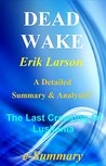 Dead Wake: By Erik Larson-- A Detailed Summary And Analysis! -- The Last Crossing Of Lusitania! (Dead Wake: A Detailed Summary And Analysis; Paperback, Novel,Book, Ebook, Audiobook, Lusitania)