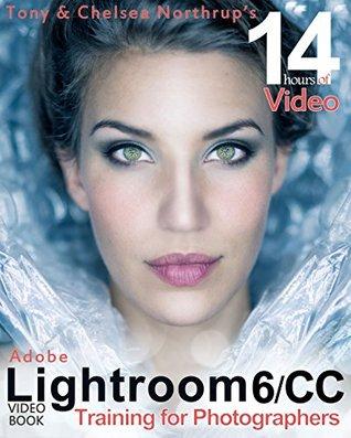 Adobe Lightroom 6 / CC Video Book: Training for Photographers - Tony Northrup