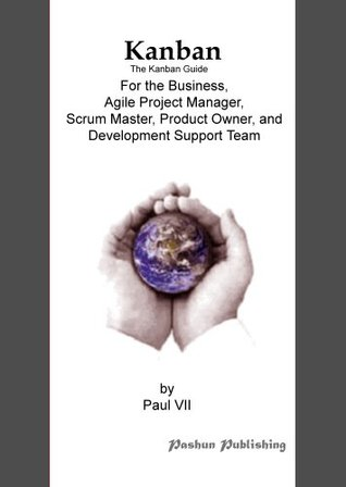 Kanban, The Kanban guide, For the Business, Agile Project Manager, Scrum Master, Product Owner and Development Support Team