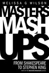Masters Mashups:: From Shakespeare to Stephen King (Masters Mashups Series)