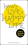 How to Live a Happy Life (with a Chronic Illness)