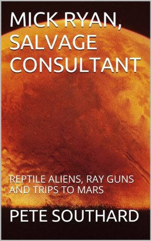 MICK RYAN, SALVAGE CONSULTANT: REPTILE ALIENS, RAY GUNS AND TRIPS TO MARS