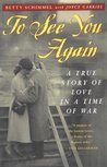 To See You Again: A True Story of Love in a Time of War