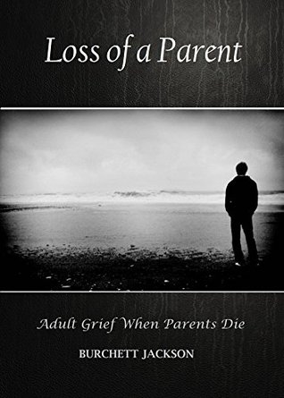 Loss Of A Parent Adult Grief When Parents Die By Burchett Jackson