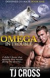 Omega In Trouble (Destined To Mate #1)