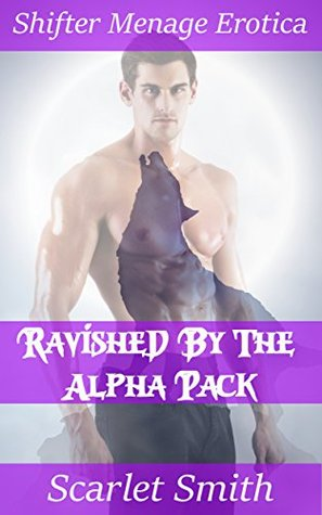 Ravished by the Alpha Pack: Shifter Menage Erotica