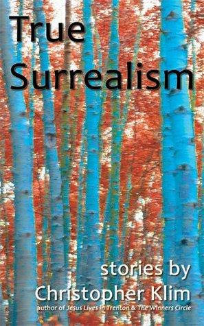 True Surrealism by Christopher Klim