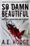 Prelude: Seduction and Pursuit (So Damn Beautiful #0.5)