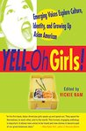 YELL-Oh Girls!: Emerging Voices Explore Culture, Identity, and Growing Up Asian American