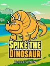 Children Books: Spike the Dinosaur (Early Beginner Readers Fiction Books Bedtime Stories Collection): Fun Short Stories for Kids, Jokes for Children, and ... (Fun Time Series for Beginning Readers)