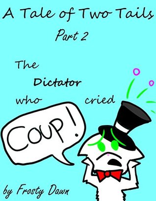 The Dictator Who Cried 'Coup!' (A Tale of Two Tails Book 2)