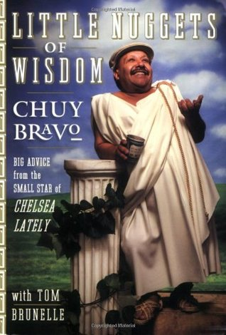 Little Nuggets of Wisdom by Chuy Bravo