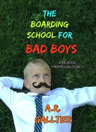 The Boarding School For Bad Boys: A Braden Thompson Diary