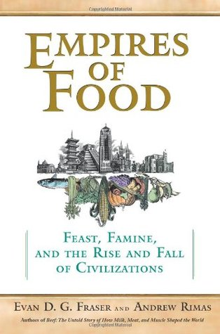 Empires of Food: Feast, Famine, and the Rise and Fall of Civilization