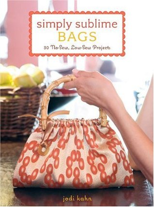Simply Sublime Bags: 30 No-Sew, Low-Sew Projects