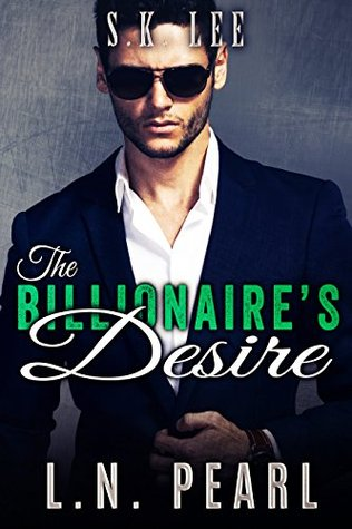 The Billionaire's Desire by L.N. Pearl