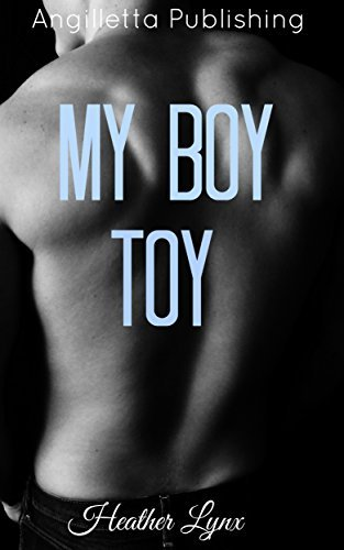 EROTICA: My Boy Toy: Adult Short Stories Full of Lust and Passion (XXX - Erotic Books - Romance - Series - BDSM - Free Erotica Stories) (Hot Romance Book 1)