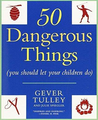 50 Dangerous Things by Gever Tulley