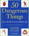 50 Dangerous Things by Gever Tulley