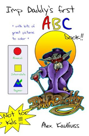 Imp Daddy's First ABC Book: A Primer for the Not-too-Bright Adult (Imp Daddy's ABC's Book 1)