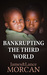 BANKRUPTING THE THIRD WORLD How the Global Elite Drown Poor Nations in a Sea of Debt (The Underground Knowledge Series, #6) by James Morcan