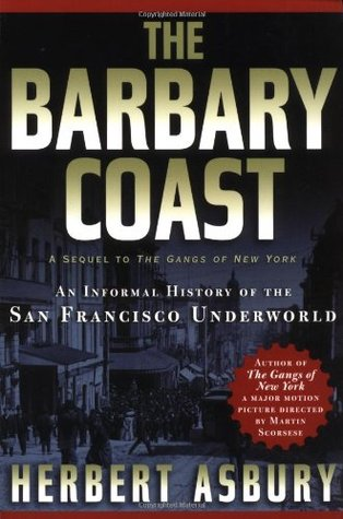 The Barbary Coast by Herbert Asbury