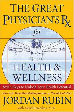 The Great Physician's RX for Health & Wellness: Seven Keys to Unlock Your Health Potential