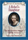 A Rebel's Daughter: The 1837 Rebellion Diary of Arabella Stevenson (Dear Canada)