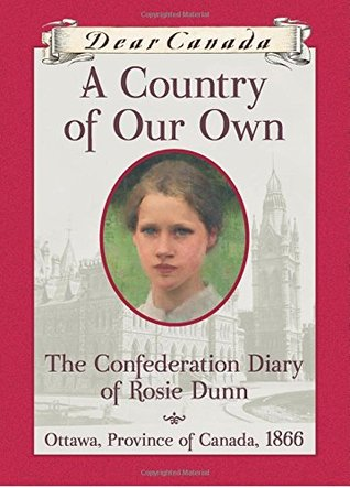 A Country of Our Own: The Confederation Diary of Rosie Dunn