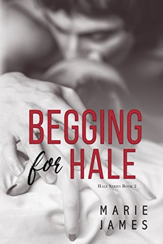 Begging for Hale (Hale, #2)