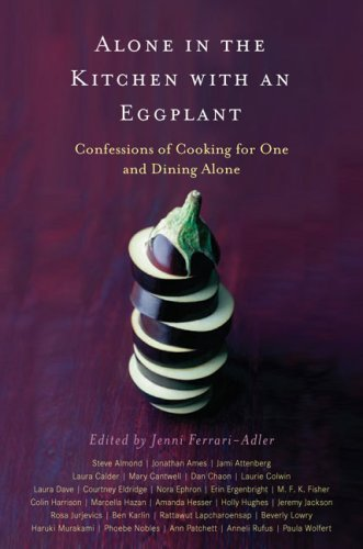 Alone in the Kitchen with an Eggplant : Confessions of Cooking for One and Dining Alone