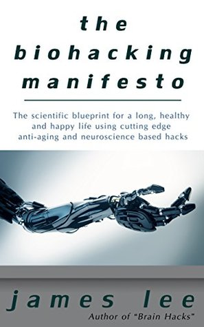 The Biohacking Manifesto - The scientific blueprint for a long