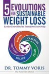 5 Evolutions For Sustainable Weight Loss: Evolve Your Mind to Transform Your Body (Weight Loss Motivation) (The Neuroscience of Lasting Weight Loss Book 1)
