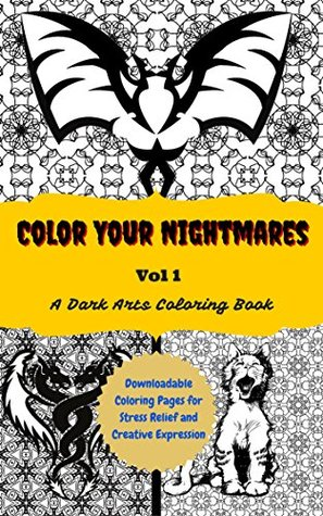 Color Your Nightmares Volume 1: Downloadable Coloring Pages for Stress Relief and Creative Expression