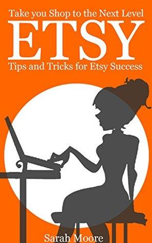 Etsy: Tips, Tricks, and Hacks for Successful Selling on Etsy (Etsy Free Kindle Books, Etsy Seo, Etsy Empire, Ebay, Amazon, Selling Online, Make Money Online.)