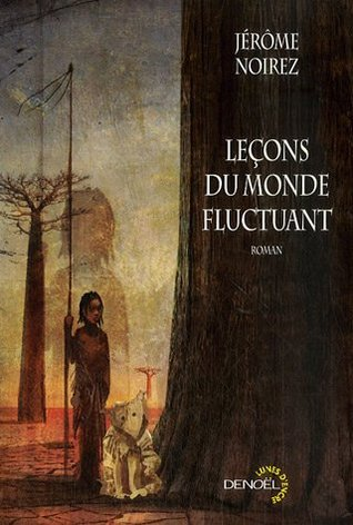 Leçons du monde fluctuant by Jérôme Noirez