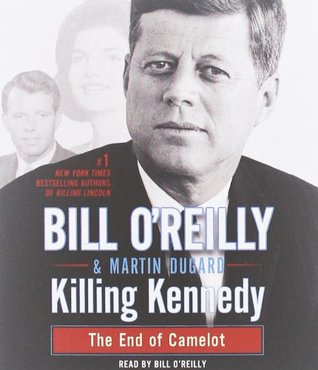 killing kennedy the end of camelot by bill o reilly rh goodreads com Killing Reagan John F. Kennedy Assassination