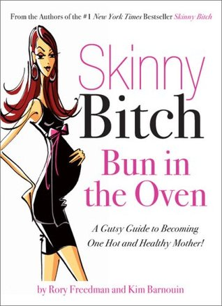 Skinny Bitch Bun in the Oven by Rory Freedman