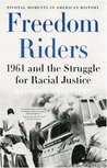 Freedom Riders: 1961 and the Struggle for Racial Justice (Pivotal Moments in American History)