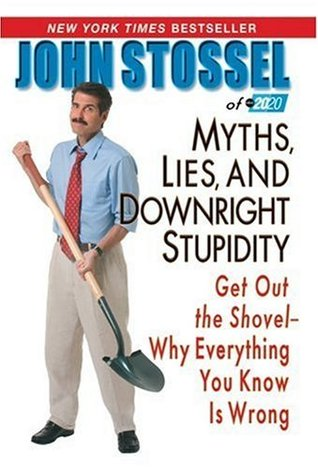 Myths, Lies and Downright Stupidity by John Stossel